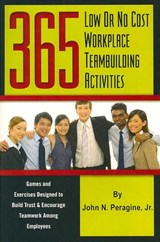 365 Low or No Cost Workplace Teambuilding Activities | John N. Peragine Jr |