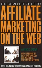 The Complete Guide to Affiliate Marketing on the Web | Bruce C. Brown |