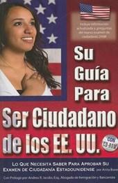 Su guia para ser cuidadano de los EE. UU. / The Complete Guide to Becoming a U.S. Citizen