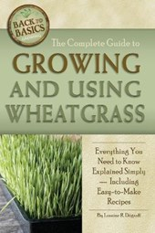 The Complete Guide to Growing and Using Wheatgrass