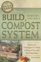 How to Build, Maintain, and Use a Compost System