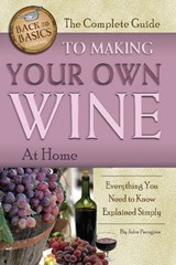 The Complete Guide to Making Your Own Wine at Home | Peragine, John N., Jr. |