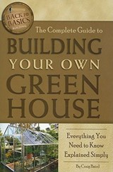 The Complete Guide to Building Your Own Greenhouse | Craig Baird |