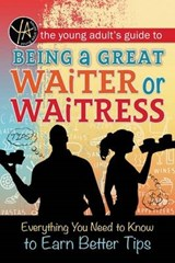 The Young Adult's Guide to Being a Great Waiter or Waitress | Atlantic Atlantic Publishing Group Inc |