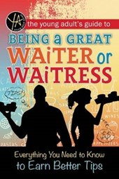 The Young Adult's Guide to Being a Great Waiter or Waitress |  |