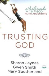 Trusting God | Jaynes, Sharon ; Smith, Gwen ; Southerland, Mary |