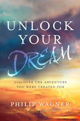 Unlock Your Dream | Philip Wagner |