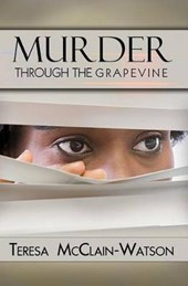 Murder Through the Grapevine | Teresa McClain-Watson |