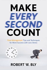 Make Every Second Count | Robert W. Bly |