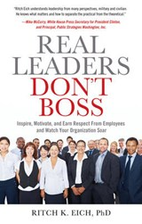 Real Leaders Don't Boss | Ritch K. Eich |