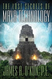 The Lost Secrets of Maya Technology