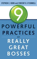 9 Powerful Practices of Really Great Bosses | Kohn, Stephen E. ; O'connell, Vincent D. |