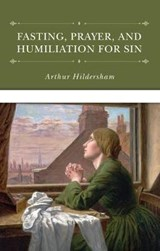 Fasting, Prayer, and Humiliation for Sin | Arthur Hildersam |