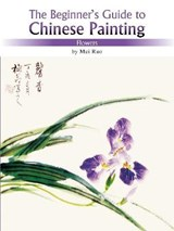 The Beginner's Guide to Chinese Painting: Flowers | Mei Ruo |
