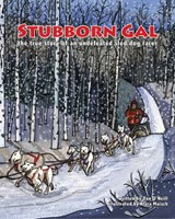 Stubborn Gal - The True Story of an Undefeated Sled Dog Racer | Dan O'neill; Klara Maisch |