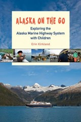 Alaska on the go : exploring the marine highway with children | Erin Kirkland |