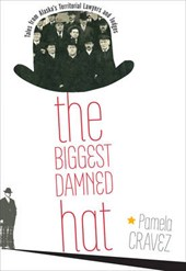 Biggest Damned Hat - Tales from Territorial Alaska Lawyers and Judges
