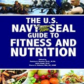 The U.S. Navy Seal Guide to Fitness and Nutrition | Deuster, Patricia A. ; Singh, Anita ; Pelletier, Pierre A. |