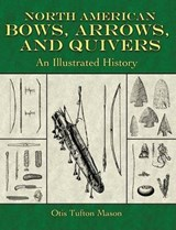 North American Bows, Arrows, and Quivers | Otis Tufton Mason |
