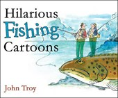 Hilarious Fishing Cartoons | John Troy |