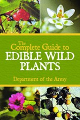 The Complete Guide to Edible Wild Plants | Department of the Army |