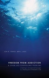 Freedom from Addiction and Other Life Controlling Problems | Jon R. Penoi |