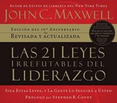 Las 21 leyes irrefutables del liderazgo/ The 21 Irrefutable Laws of Leadership