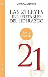 Las 21 Leyes Irrefutables del Liderazgo = the 21 Irrefutable Laws of Leadership