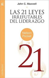 Las 21 Leyes Irrefutables del Liderazgo = the 21 Irrefutable Laws of Leadership | John C. Maxwell |