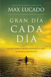 Gran día cada día / Great Day Every Day | Max Lucado & Graciela Lelli |