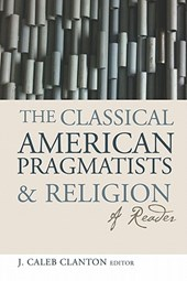 The Classical American Pragmatists & Religion