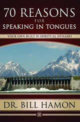 Seventy Reasons for Speaking in Tongues | Bill Hamon |