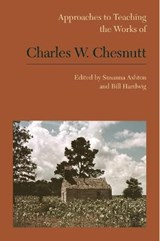 Approaches to Teaching the Works of Charles W. Chesnutt | Susanna Ashton |