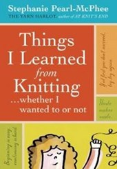 Things I Learned from Knitting | Stephanie Pearl-McPhee |