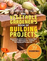 The Vegetable Gardener's Book of Building Projects | Editors of Storey Publishing |