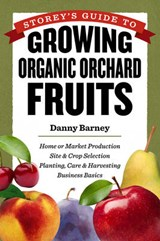 Storey's Guide to Growing Organic Orchard Fruits | Danny Barney |