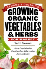 Storey's Guide to Growing Organic Vegetables & Herbs for Market | Keith Stewart |