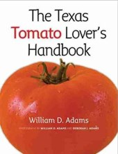 The Texas Tomato Lover's Handbook | William D. Adams |