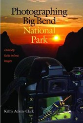 Photographing Big Bend National Park | Kathy Adams Clark |