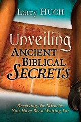 Unveiling Ancient Biblical Secrets | Larry Huch |