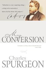 My Conversion | Charles Haddon Spurgeon |