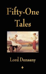 Fifty-One Tales | Lord Dunsany |