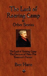 The Luck of Roaring Camp & Other Stories | Bret Harte |