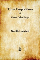 Three Propositions & Eleven Other Essays 1953-1969 | Neville Goddard |