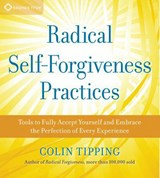 Radical Self-Forgiveness Practices | Colin Tipping |