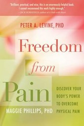 Freedom from Pain | Levine, Peter A., Ph.D. ; Phillips, Maggie, Ph.D. |