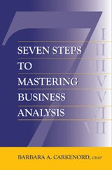 Seven Steps to Mastering Business Analysis | Barbara Carkenord |