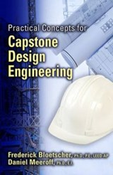 Practical Concepts for Capstone Design Engineering | Frederick Bloetscher; Daniel Meeroff |