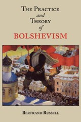 The Practice and Theory of Bolshevism | Bertrand Russell |