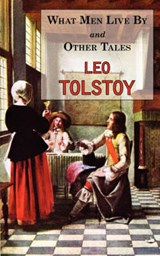 What Men Live By & Other Tales | Leo Tolstoy |